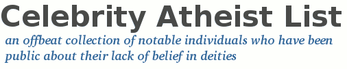 Celebrity Atheist List - an offbeat collection of notable individuals who have been public about their lack of belief in deities